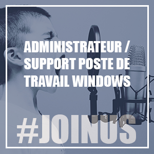 🚀ADMINISTRATEUR / SUPPORT POSTE DE TRAVAIL WINDOWS [CLOTURÉ]